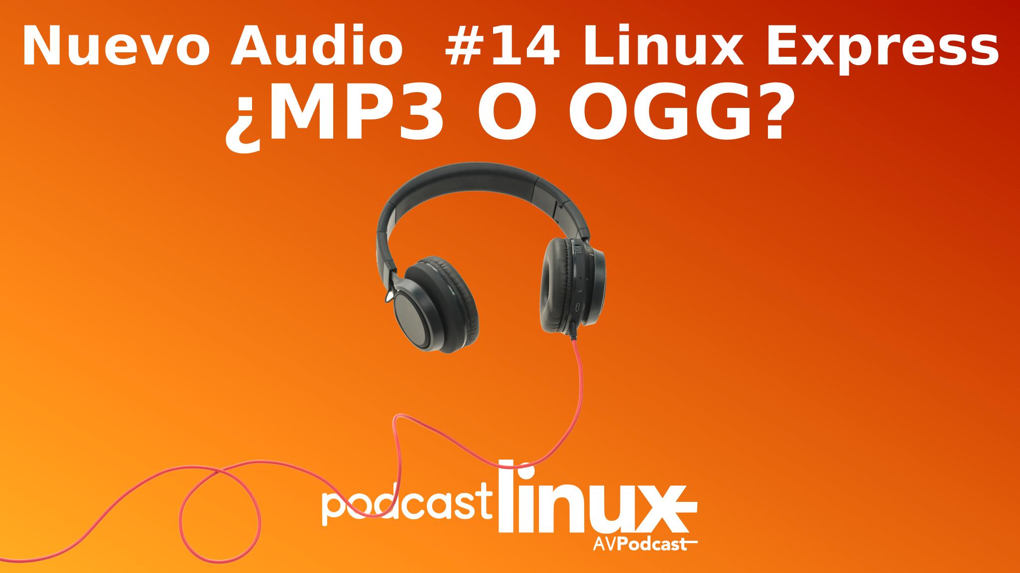 #14 Linux Express ¿Mp3 o Ogg?