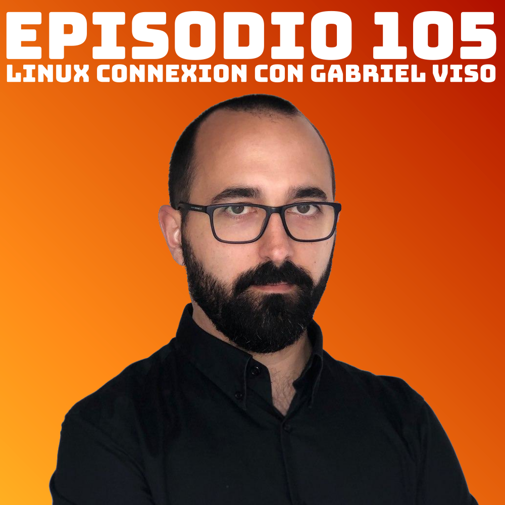#105 Linux Connexion con Gabriel Viso