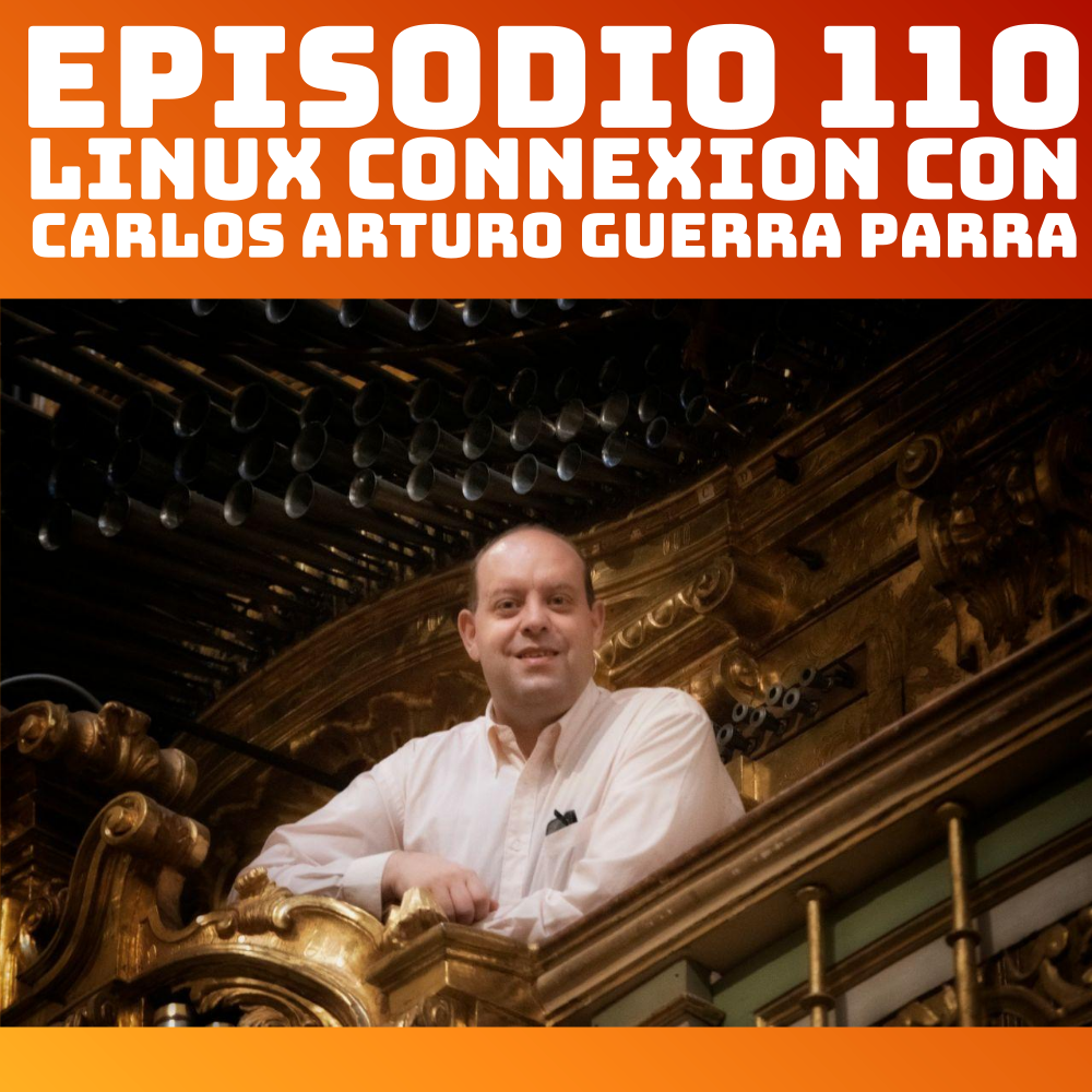 #110 Linux Connexion con Carlos Arturo Guerra Parra