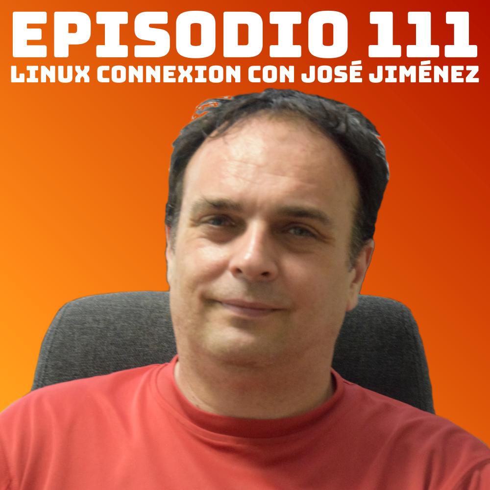 #111 Linux Connexion con José Jiménez