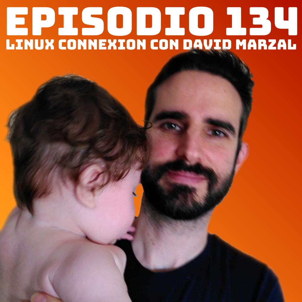 #134 Linux Connexion con David Marzal