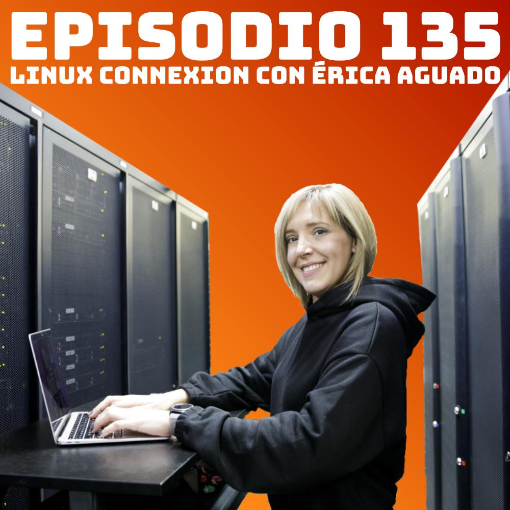 #135 Linux Connexion con Érica Aguado