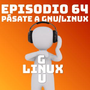 #64 Pásate a GNU/Linux