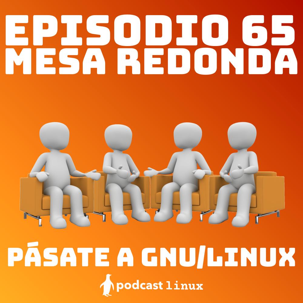 #65 Mesa Redonda: Pásate a GNU/Linux