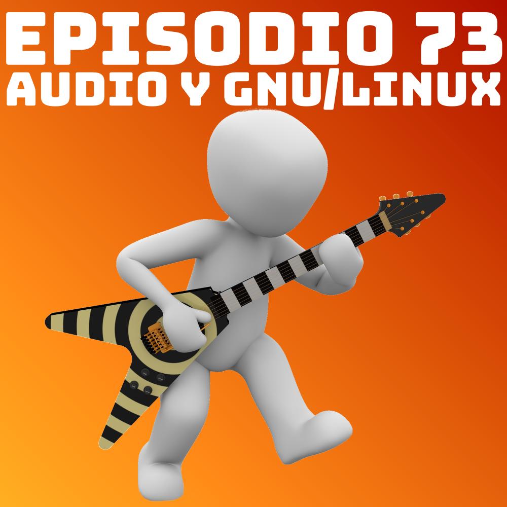 #73 Audio y GNU/Linux
