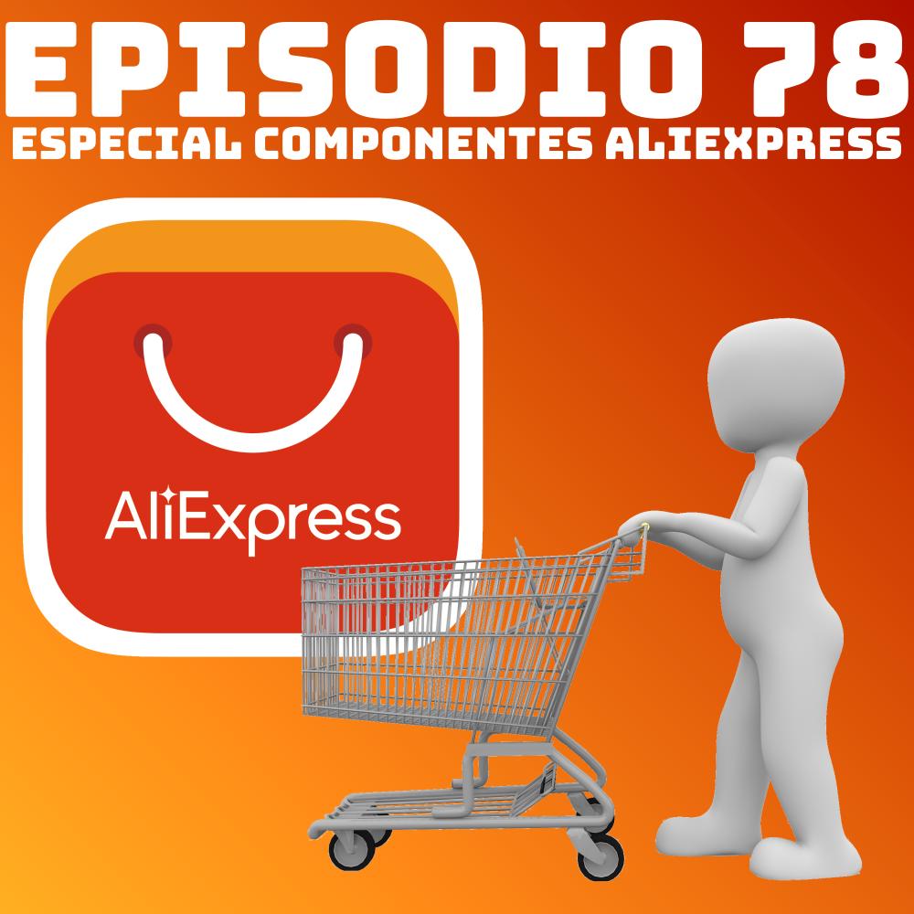 #78 Especial Componentes Aliexpress