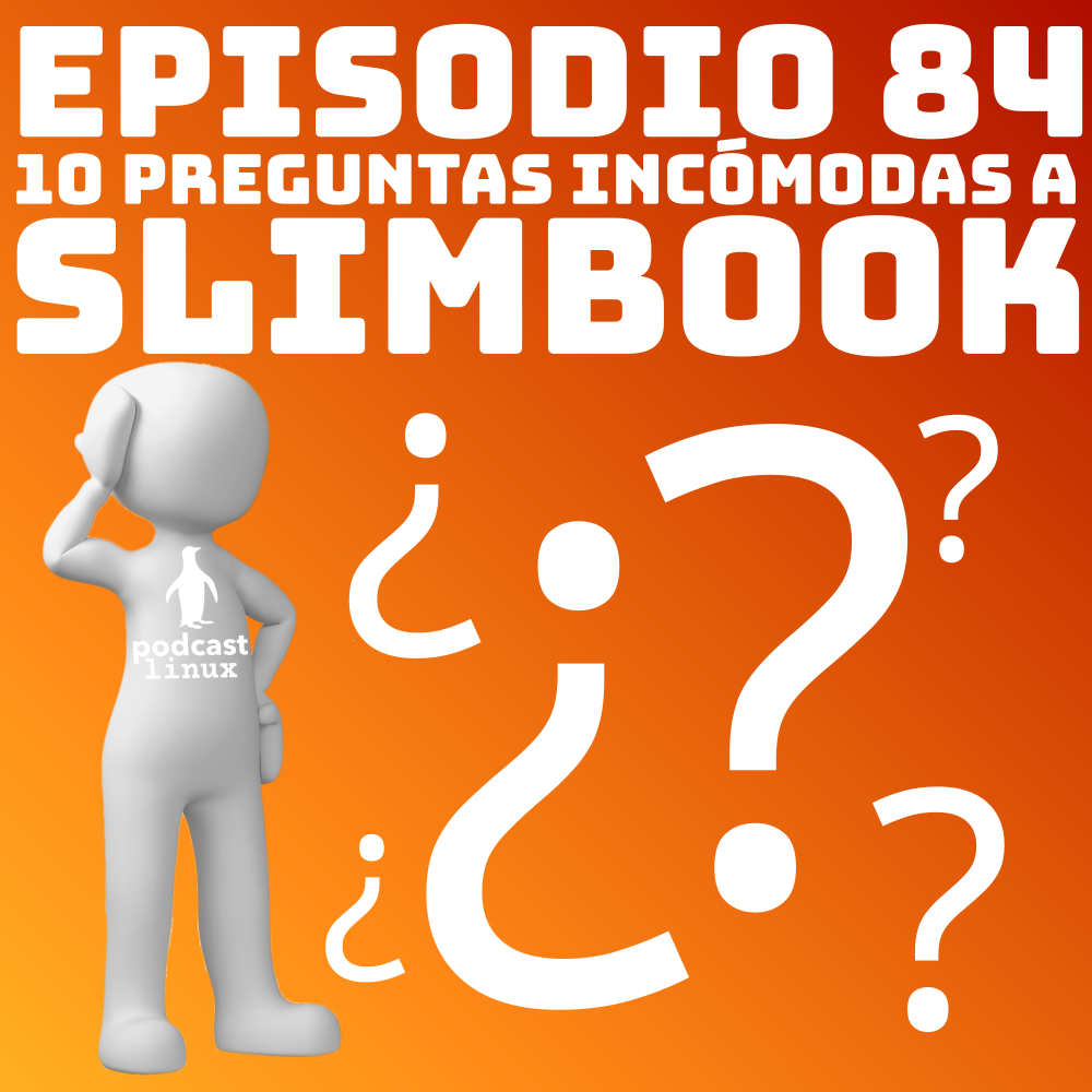 #84 10 preguntas incómodas a Slimbook