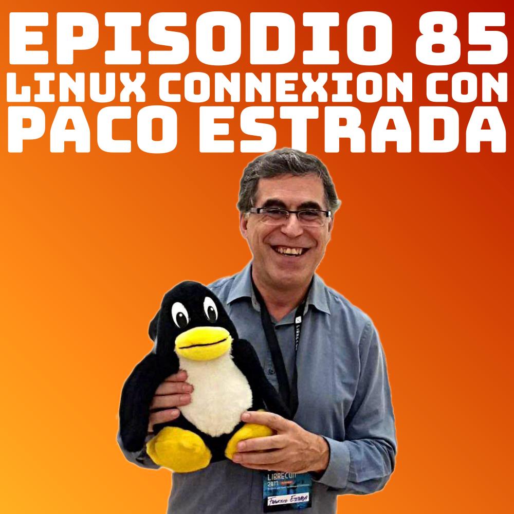 #85 Linux Connexion con Paco Estrada