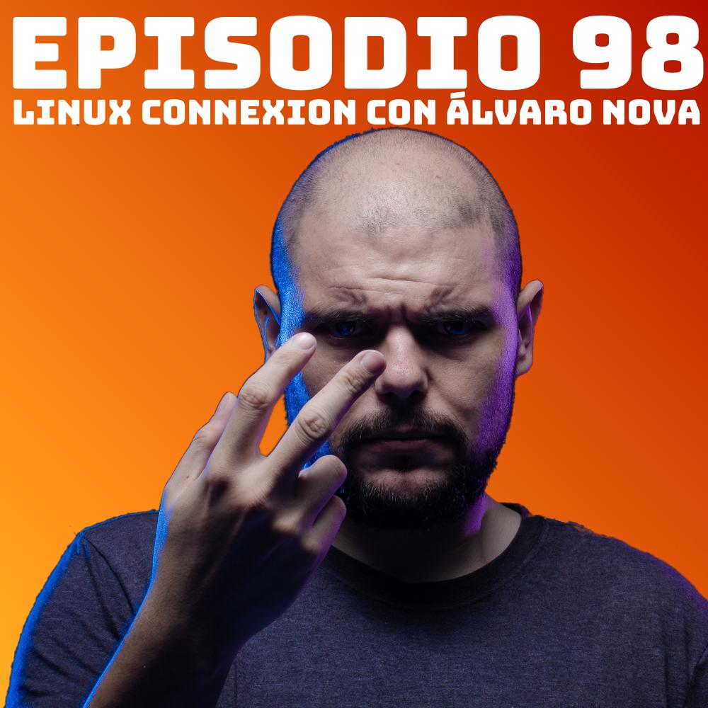 #98 Linux Connexion con Álvaro Nova